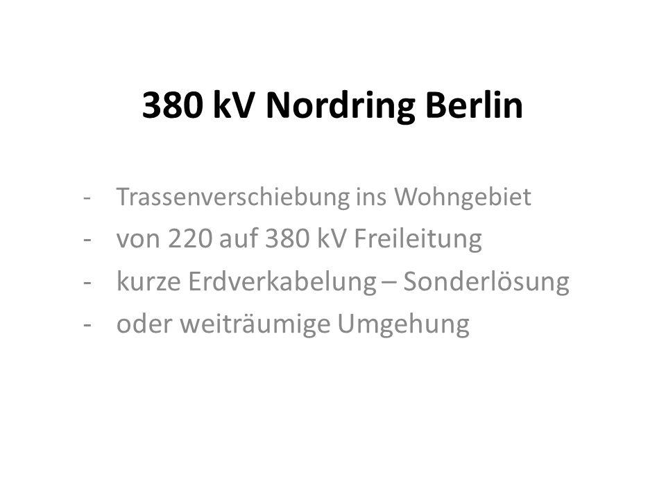 380 kV Nordring Berlin -Trassenverschiebung ins Wohngebiet -von 220 auf 380 kV Freileitung -kurze Erdverkabelung – Sonderlösung -oder weiträumige Umgehung