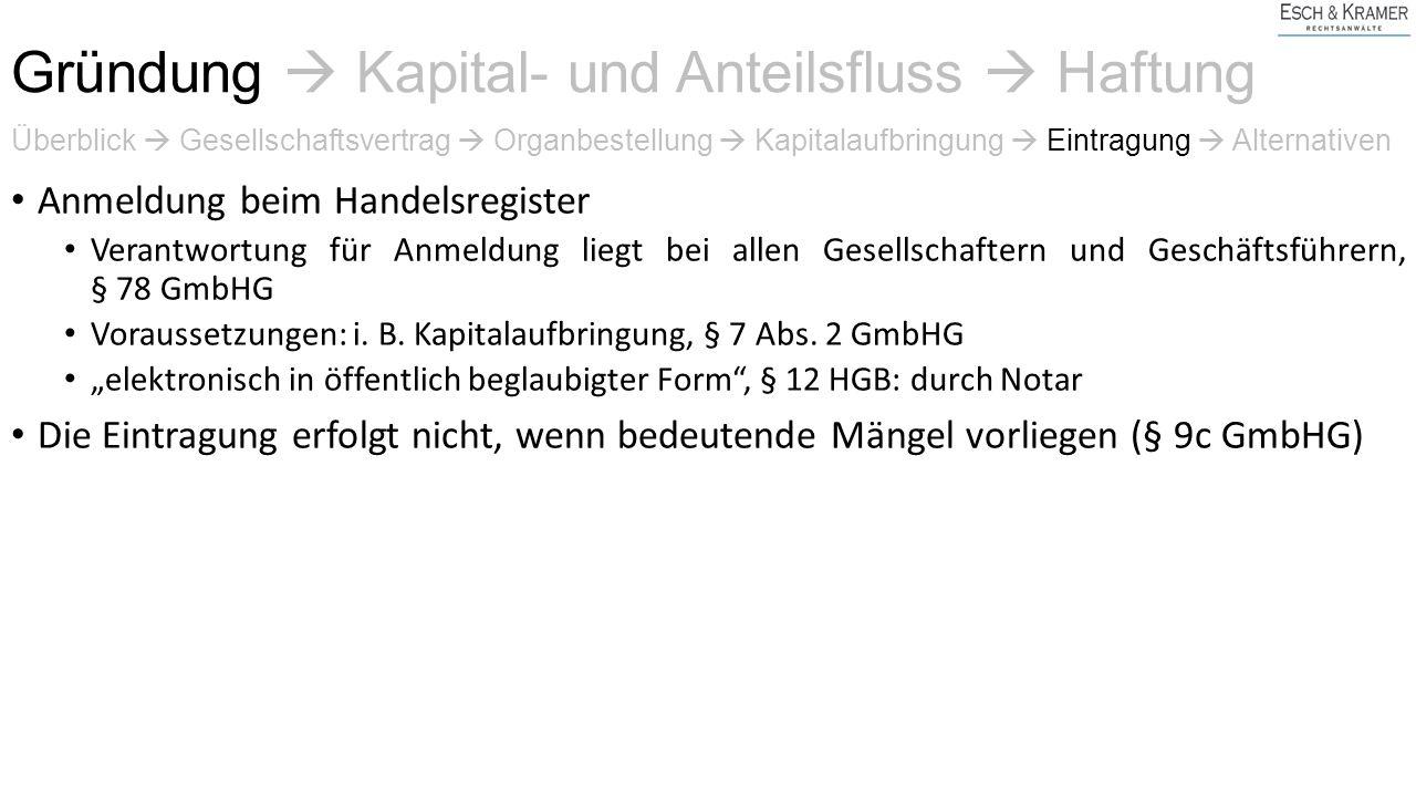 Anmeldung beim Handelsregister Verantwortung für Anmeldung liegt bei allen Gesellschaftern und Geschäftsführern, § 78 GmbHG Voraussetzungen: i.