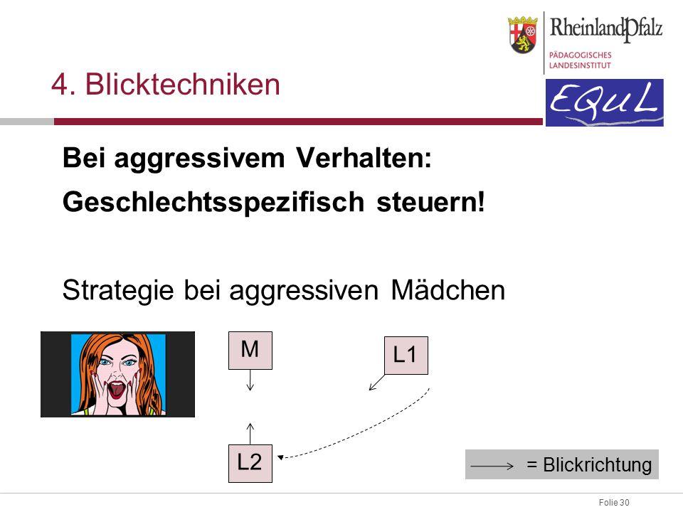 Folie 30 4. Blicktechniken Bei aggressivem Verhalten: Geschlechtsspezifisch steuern.