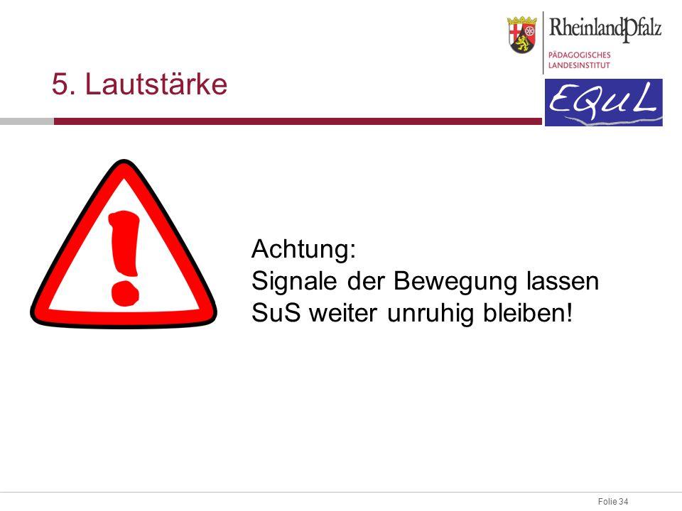 Folie 34 5. Lautstärke Achtung: Signale der Bewegung lassen SuS weiter unruhig bleiben!