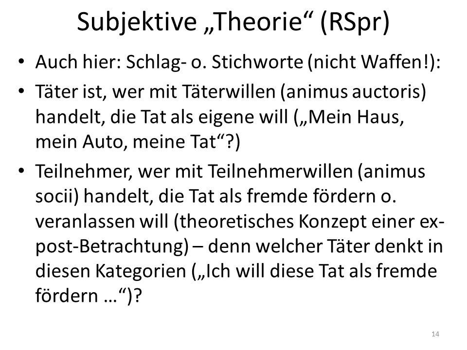 """Subjektive """"Theorie"""" (RSpr) Auch hier: Schlag- o. Stichworte (nicht Waffen!): Täter ist, wer mit Täterwillen (animus auctoris) handelt, die Tat als ei"""
