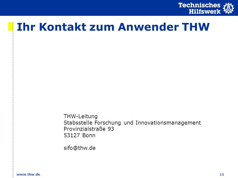 www.thw.de11 Ihr Kontakt zum Anwender THW THW-Leitung Stabsstelle Forschung und Innovationsmanagement Provinzialstraße 93 53127 Bonn sifo@thw.de