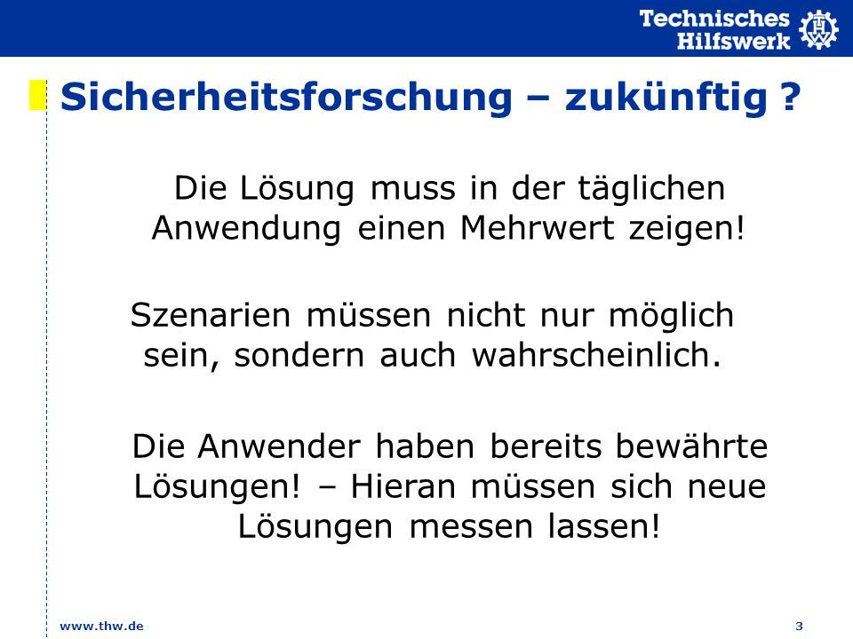 Sicherheitsforschung – zukünftig ? www.thw.de3 Szenarien müssen nicht nur möglich sein, sondern auch wahrscheinlich. Die Lösung muss in der täglichen
