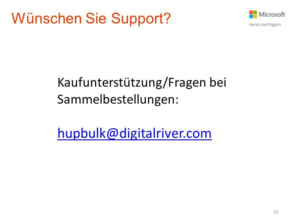 20 Wünschen Sie Support? Home Use Program Kaufunterstützung/Fragen bei Sammelbestellungen: hupbulk@digitalriver.com