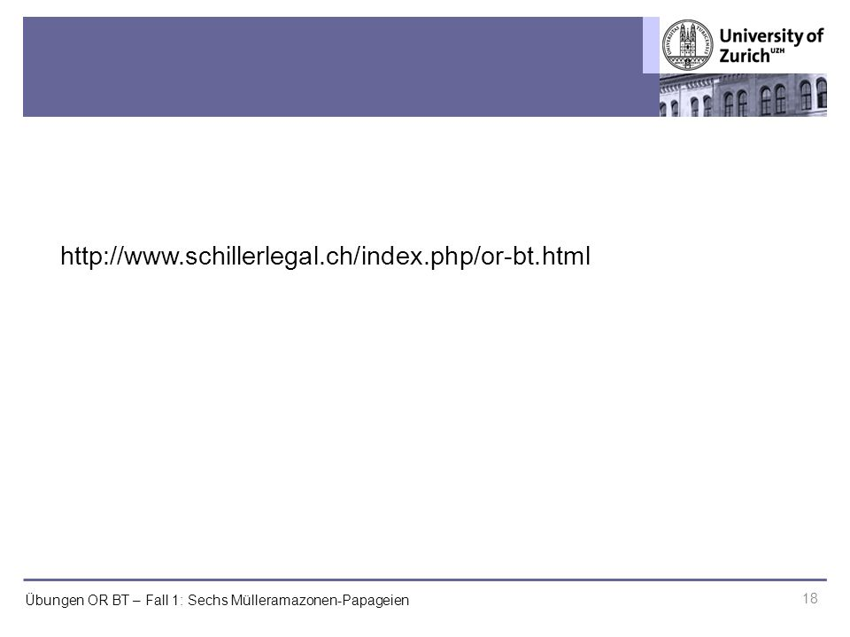 Übungen OR BT – Fall 1: Sechs Mülleramazonen-Papageien 18 http://www.schillerlegal.ch/index.php/or-bt.html