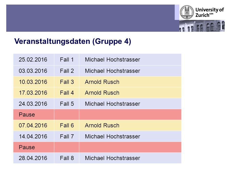3 Veranstaltungsdaten (Gruppe 4) 25.02.2016Fall 1Michael Hochstrasser 03.03.2016Fall 2Michael Hochstrasser 10.03.2016Fall 3Arnold Rusch 17.03.2016Fall