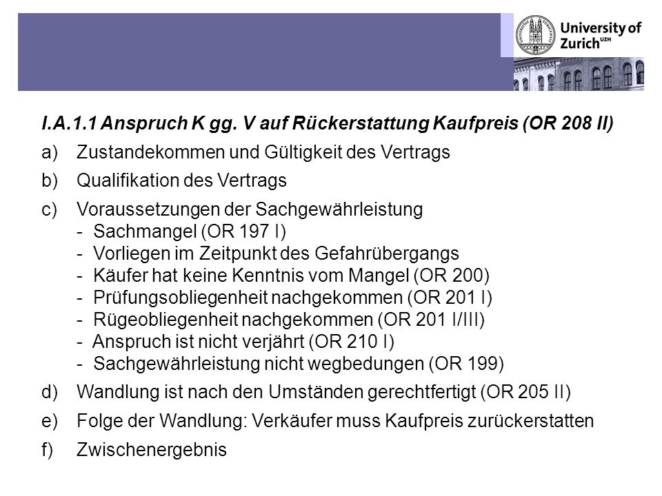 Übungen OR BT – Fall 1: Sechs Mülleramazonen-Papageien 8 I.A.1.1 Anspruch K gg. V auf Rückerstattung Kaufpreis (OR 208 II) a)Zustandekommen und Gültig