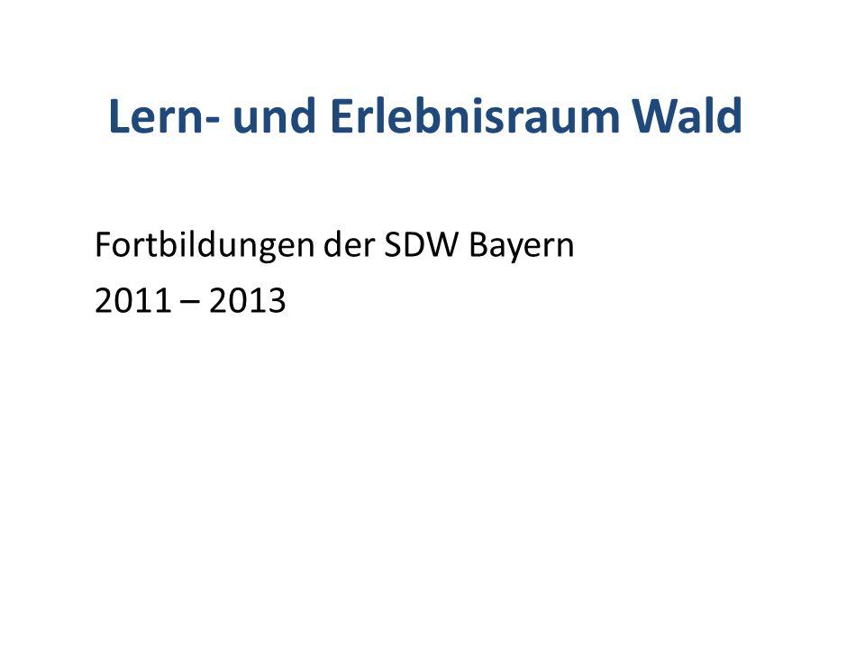 Lern- und Erlebnisraum Wald Fortbildungen der SDW Bayern 2011 – 2013