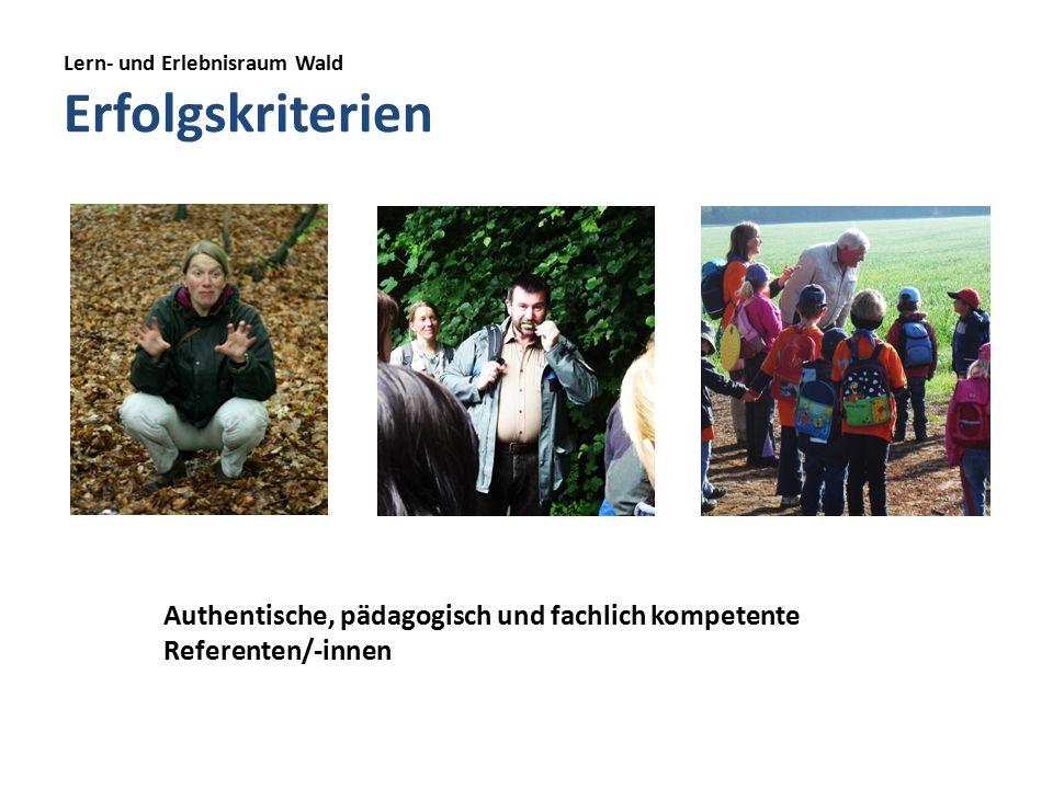 Lern- und Erlebnisraum Wald Erfolgskriterien Authentische, pädagogisch und fachlich kompetente Referenten/-innen