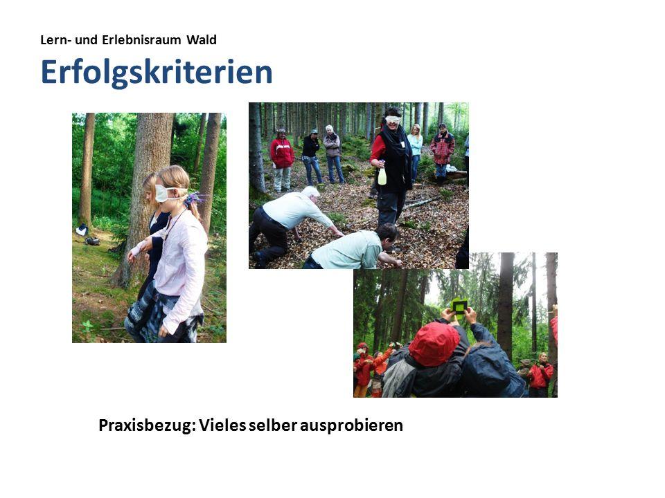 Lern- und Erlebnisraum Wald Erfolgskriterien Praxisbezug: Vieles selber ausprobieren