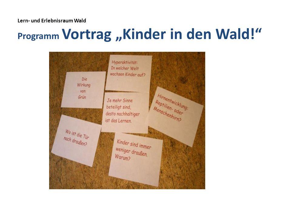 """Lern- und Erlebnisraum Wald Programm Vortrag """"Kinder in den Wald!"""
