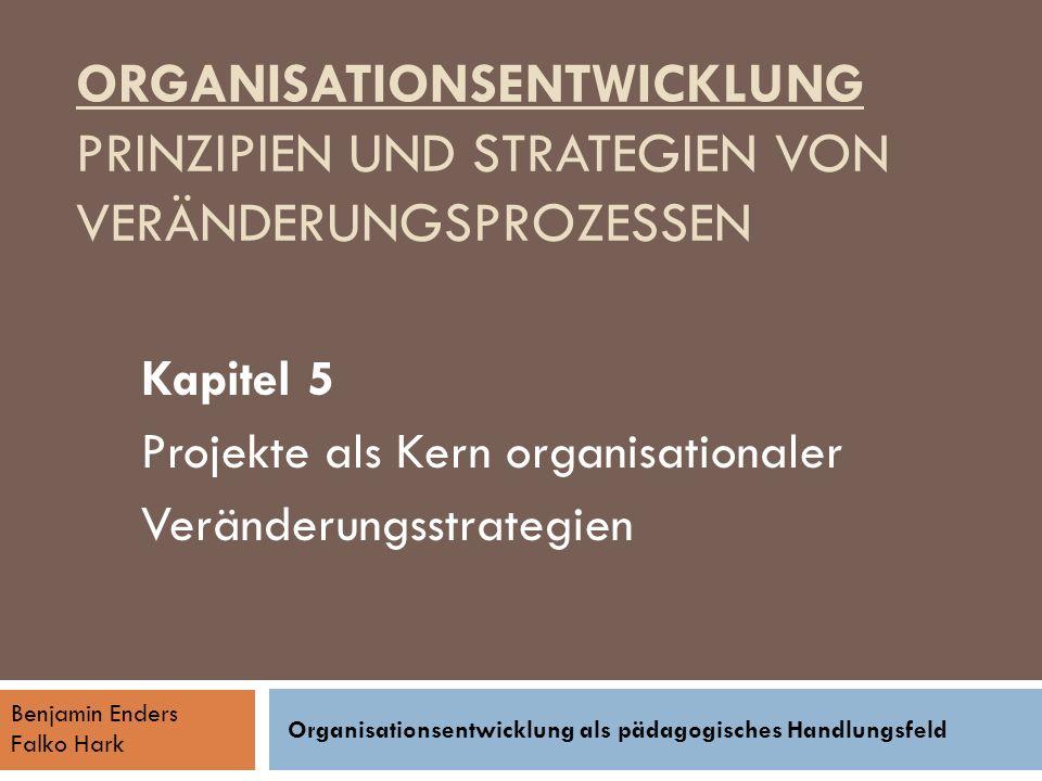 ORGANISATIONSENTWICKLUNG PRINZIPIEN UND STRATEGIEN VON VERÄNDERUNGSPROZESSEN Kapitel 5 Projekte als Kern organisationaler Veränderungsstrategien Benja