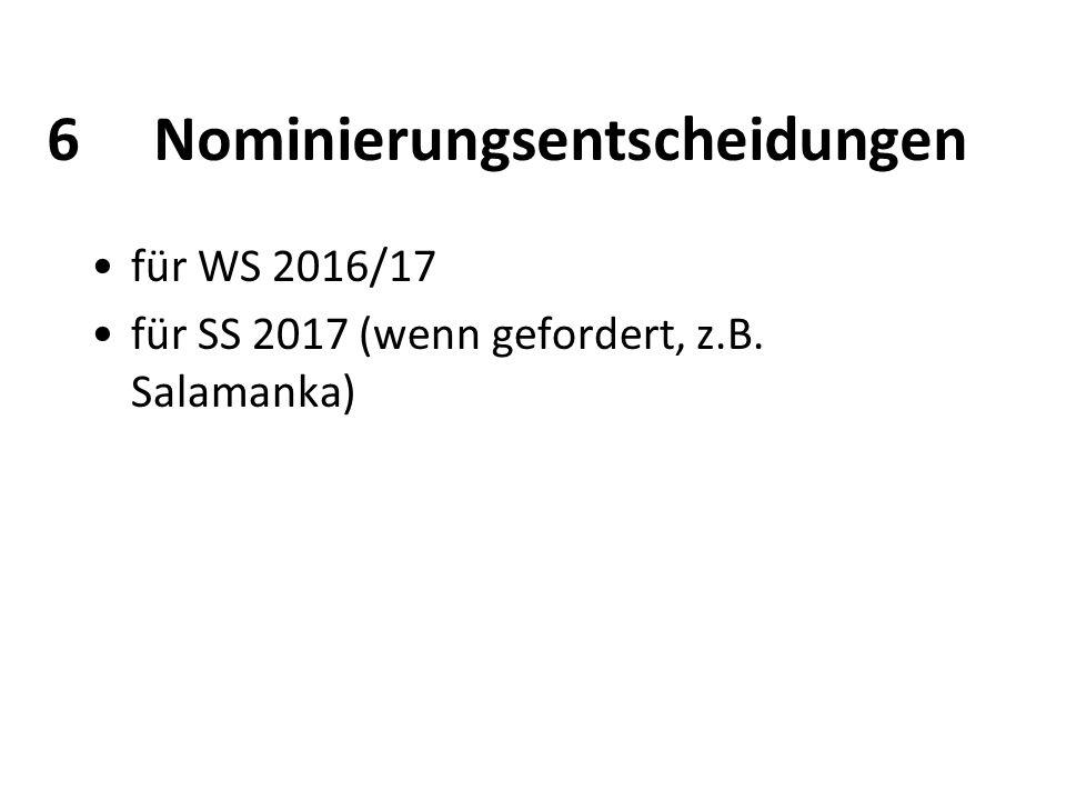 6Nominierungsentscheidungen für WS 2016/17 für SS 2017 (wenn gefordert, z.B. Salamanka)