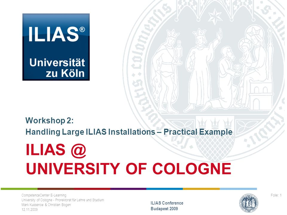 ILIAS @ UNIVERSITY OF COLOGNE Workshop 2: Handling Large ILIAS Installations – Practical Example CompetenceCenter E-Learning University of Cologne - P