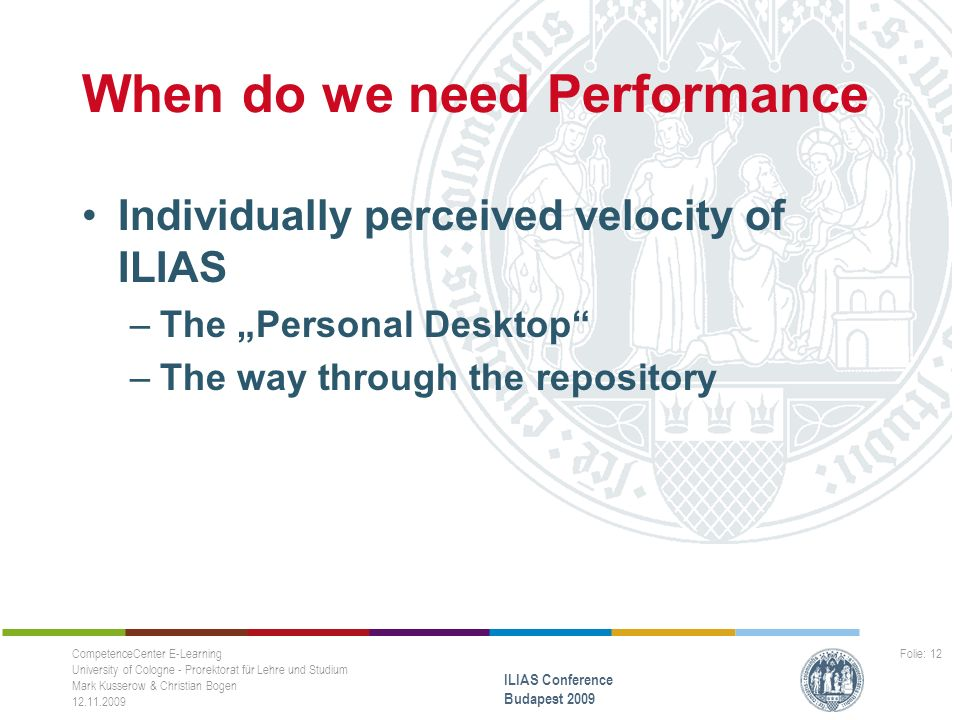 "When do we need Performance Individually perceived velocity of ILIAS –The ""Personal Desktop"" –The way through the repository CompetenceCenter E-Learni"