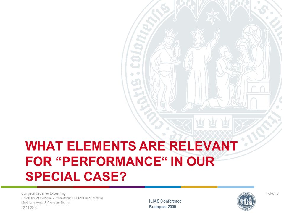 "WHAT ELEMENTS ARE RELEVANT FOR ""PERFORMANCE"" IN OUR SPECIAL CASE? CompetenceCenter E-Learning University of Cologne - Prorektorat für Lehre und Studiu"
