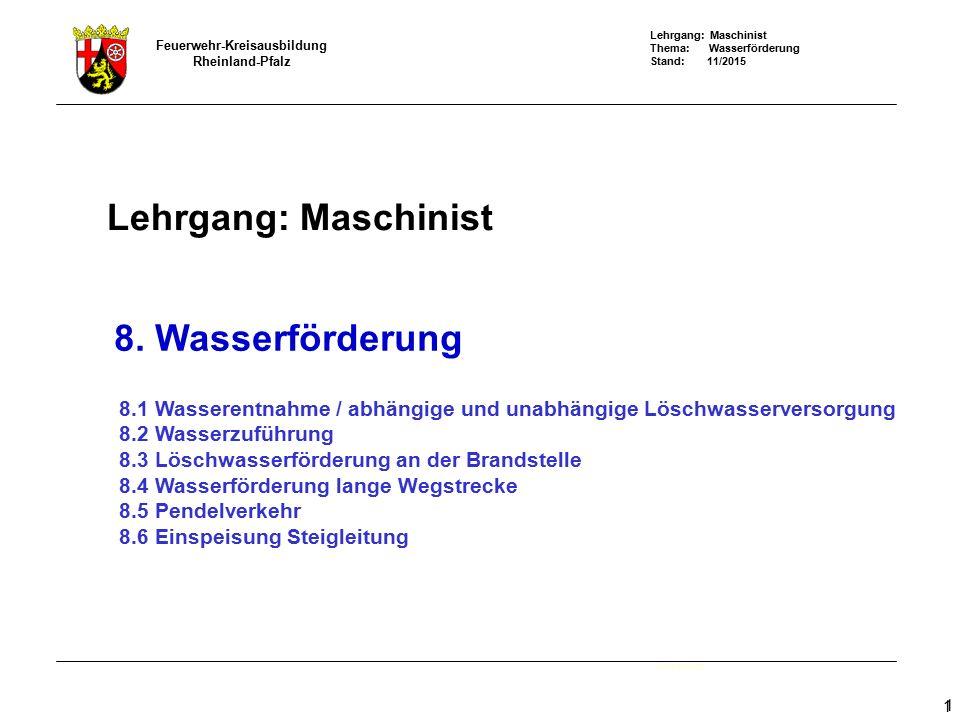 Lehrgang: Maschinist Thema: Wasserförderung Stand: 11/2015 Feuerwehr-Kreisausbildung Rheinland-Pfalz 12 Sammelwasserleitungen (Trinkwasserleitung der Versorgungsunternehmen) dienen neben der Versorgung der Bevölkerung und der Industrie, mit Trink– und Nutzwasser, auch der Löschwasserversorgung.