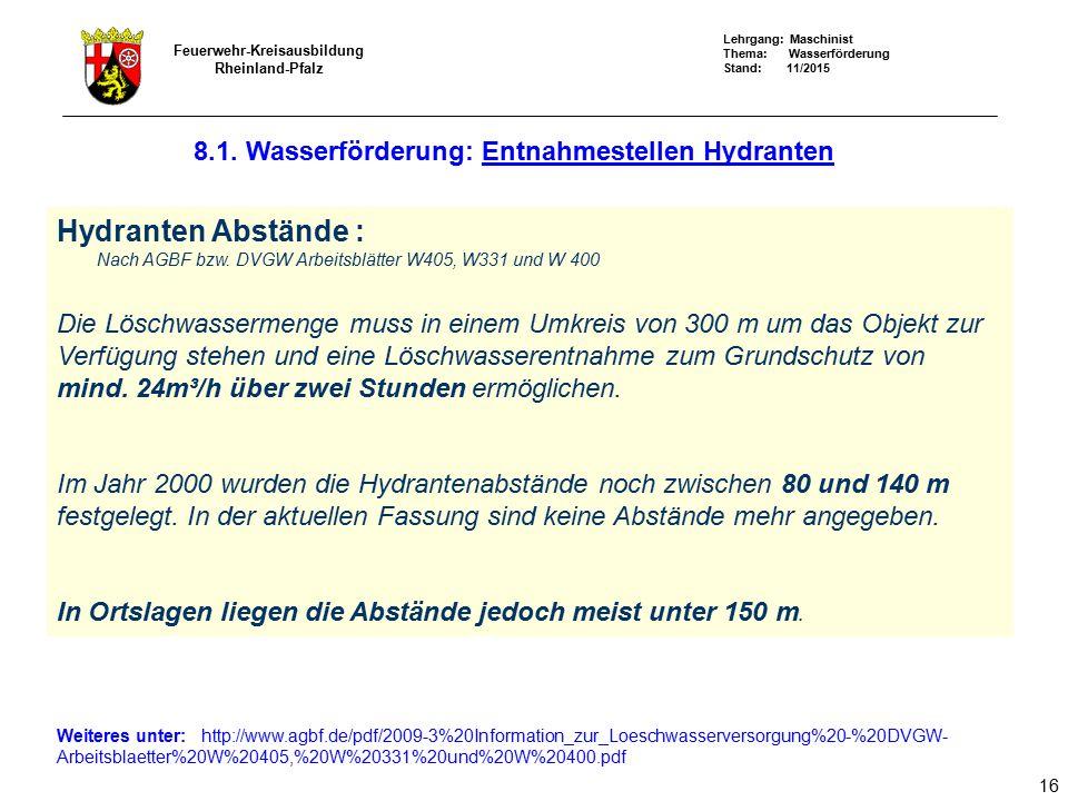 Lehrgang: Maschinist Thema: Wasserförderung Stand: 11/2015 Feuerwehr-Kreisausbildung Rheinland-Pfalz 16 Hydranten Abstände : Nach AGBF bzw. DVGW Arbei