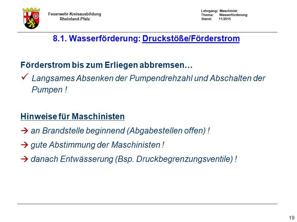 Lehrgang: Maschinist Thema: Wasserförderung Stand: 11/2015 Feuerwehr-Kreisausbildung Rheinland-Pfalz 19 Förderstrom bis zum Erliegen abbremsen… Langsa