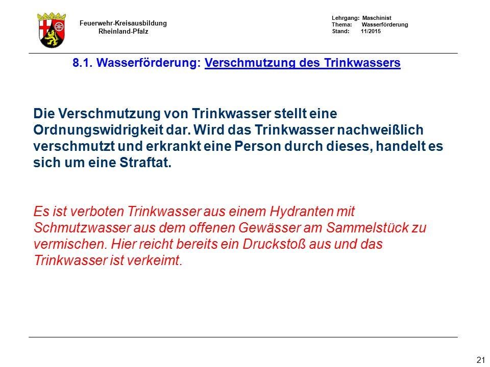 Lehrgang: Maschinist Thema: Wasserförderung Stand: 11/2015 Feuerwehr-Kreisausbildung Rheinland-Pfalz 21 Die Verschmutzung von Trinkwasser stellt eine