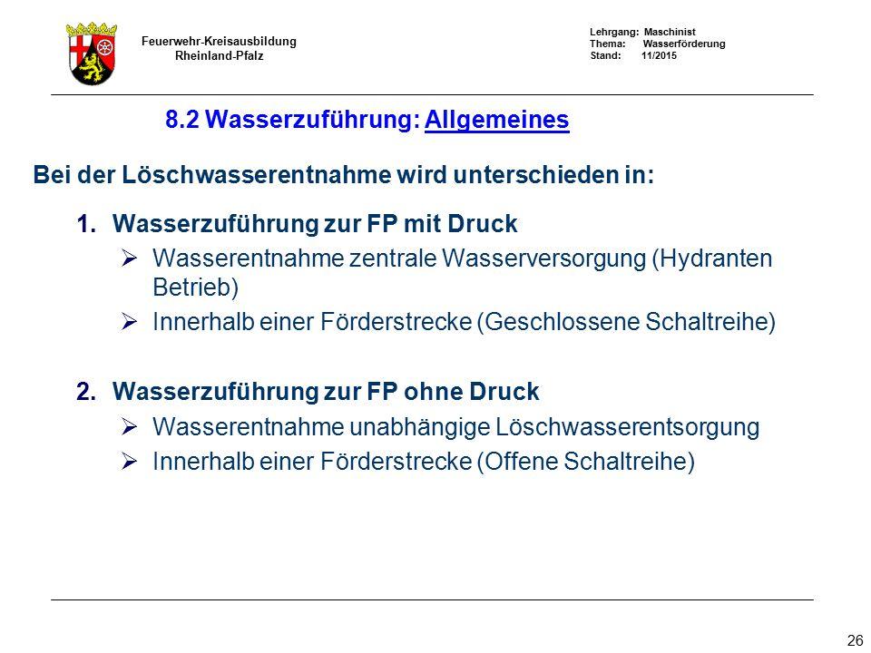 Lehrgang: Maschinist Thema: Wasserförderung Stand: 11/2015 Feuerwehr-Kreisausbildung Rheinland-Pfalz 26 8.2 Wasserzuführung: Allgemeines Bei der Lösch