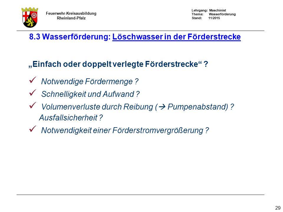 """Lehrgang: Maschinist Thema: Wasserförderung Stand: 11/2015 Feuerwehr-Kreisausbildung Rheinland-Pfalz 29 """"Einfach oder doppelt verlegte Förderstrecke"""""""