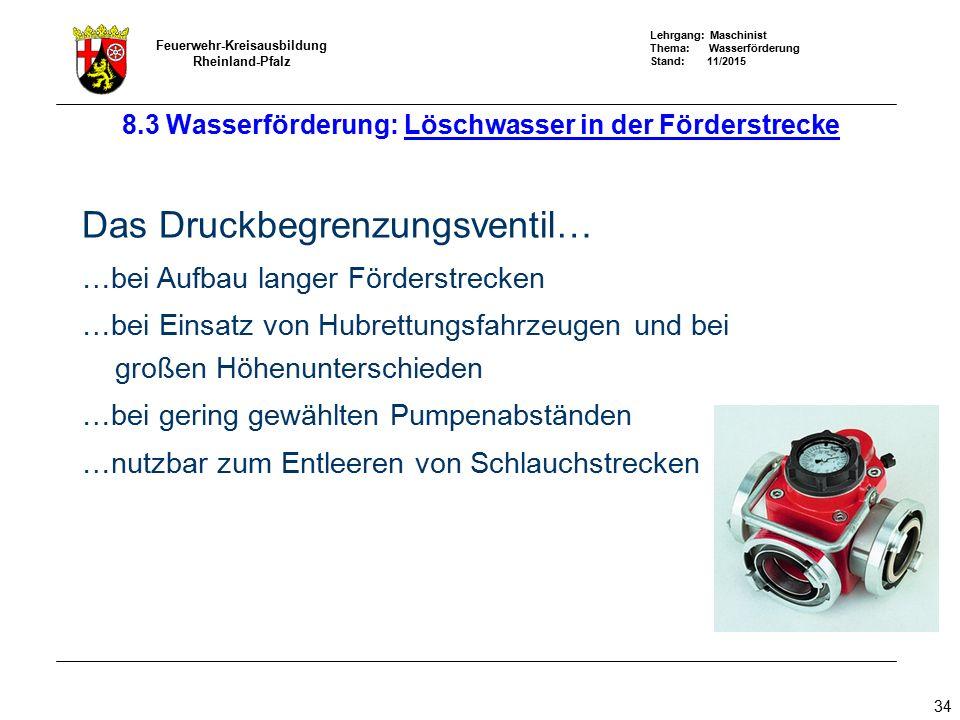 Lehrgang: Maschinist Thema: Wasserförderung Stand: 11/2015 Feuerwehr-Kreisausbildung Rheinland-Pfalz 34 Das Druckbegrenzungsventil… …bei Aufbau langer