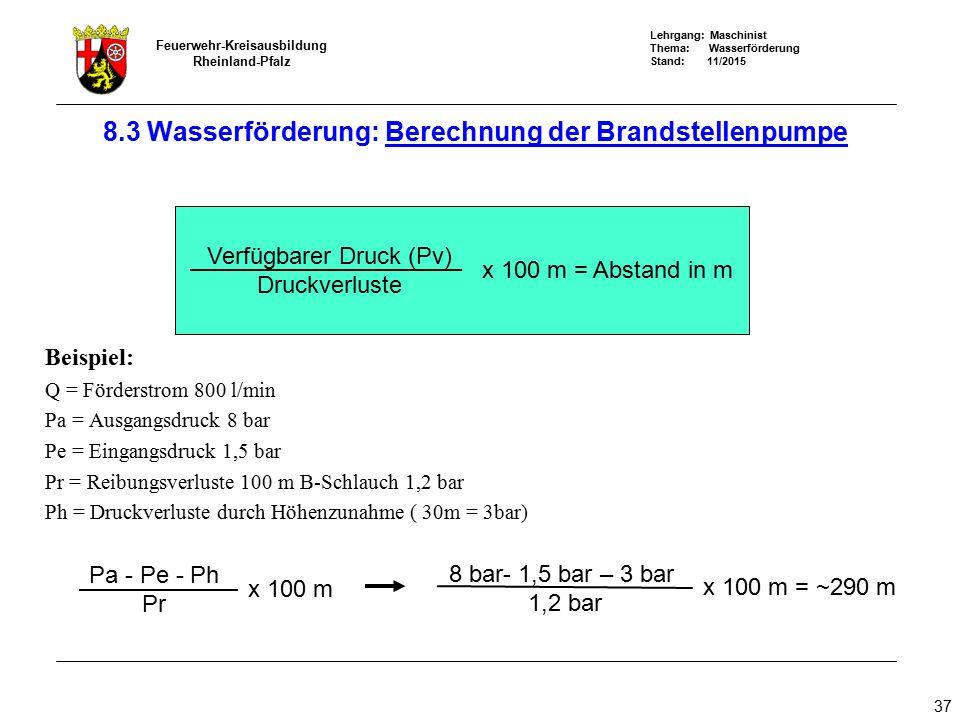 Lehrgang: Maschinist Thema: Wasserförderung Stand: 11/2015 Feuerwehr-Kreisausbildung Rheinland-Pfalz 37 Beispiel: Q = Förderstrom 800 l/min Pa = Ausga
