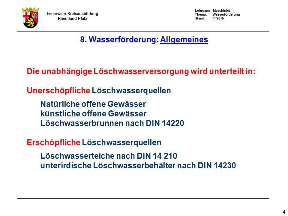 Lehrgang: Maschinist Thema: Wasserförderung Stand: 11/2015 Feuerwehr-Kreisausbildung Rheinland-Pfalz 15 Faustregel: Unterflurhydrant nach DIN 14339 Wasserlieferung Unterflurhydrant = Rohrleitungsdurchmesser x 7-10 fache Faustregel: Überflurhydrant nach DIN 14384 Wasserlieferung Überflurhydrant = Rohrleitungsdurchmesser x 12-15 fache 8.1.