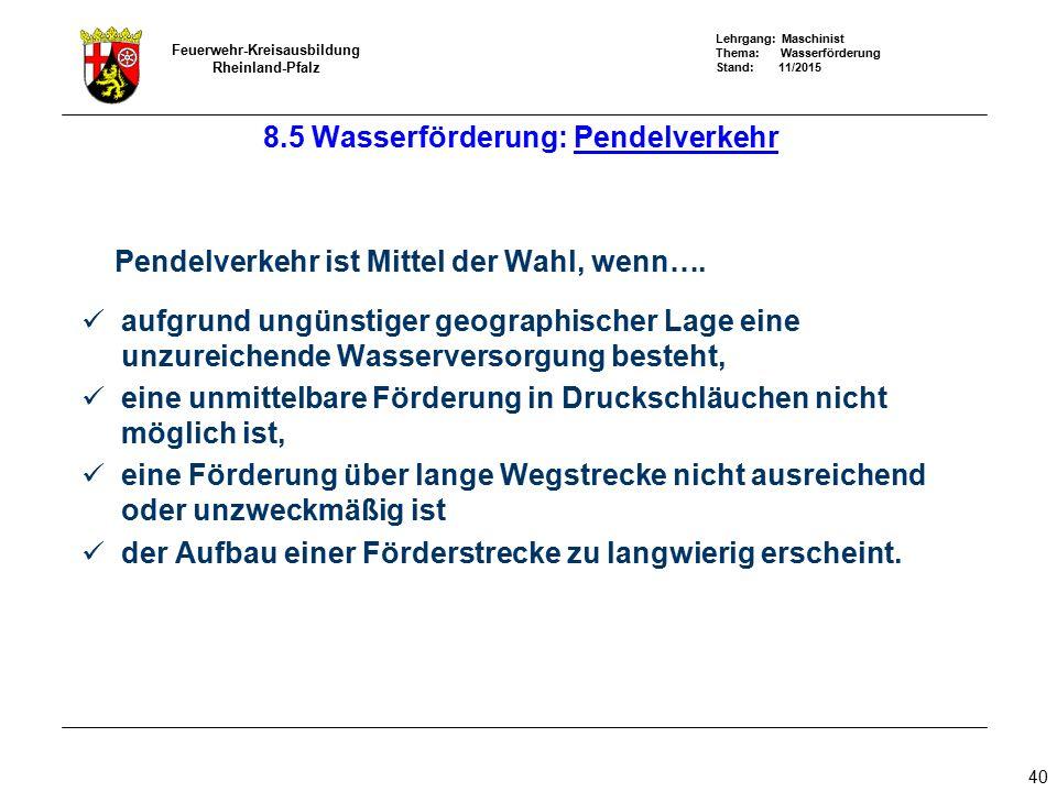 Lehrgang: Maschinist Thema: Wasserförderung Stand: 11/2015 Feuerwehr-Kreisausbildung Rheinland-Pfalz 40 Pendelverkehr ist Mittel der Wahl, wenn…. aufg