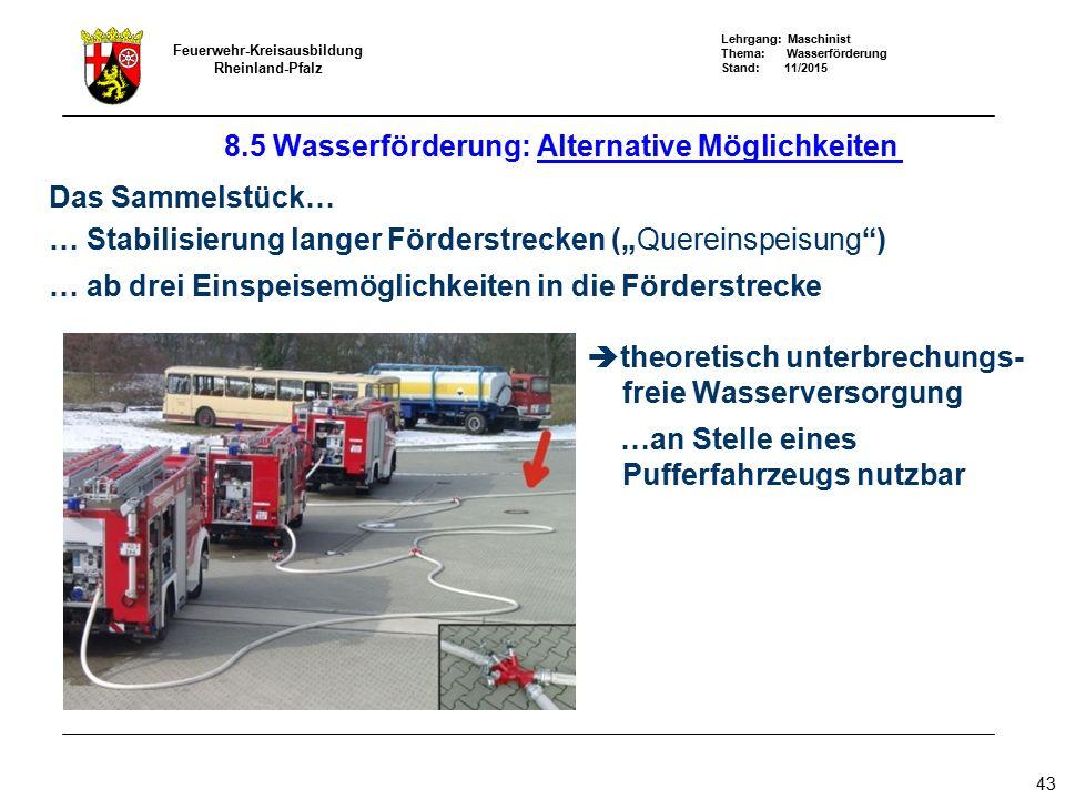 Lehrgang: Maschinist Thema: Wasserförderung Stand: 11/2015 Feuerwehr-Kreisausbildung Rheinland-Pfalz 43 Das Sammelstück… … Stabilisierung langer Förde