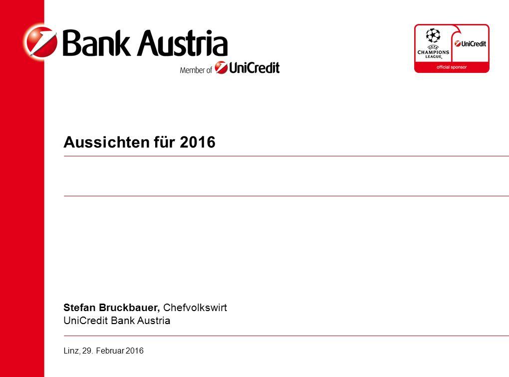 Aussichten für 2016 Stefan Bruckbauer, Chefvolkswirt UniCredit Bank Austria Linz, 29. Februar 2016