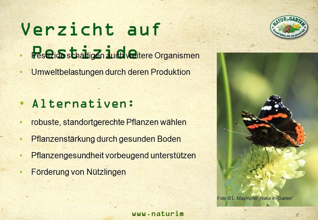 www.naturim garten.at …sorgt für ein lebenswertes Umfeld für die Bevölkerung ….schützt Trinkwasser, Boden und die arbeitenden Menschen....hat das Ziel Pflege zu extensivieren und Kosten zu reduzieren...