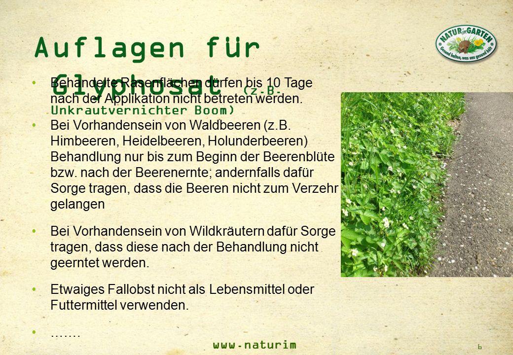 www.naturim garten.at 6 Auflagen für Glyphosat (z.B. Unkrautvernichter Boom) Behandelte Rasenflächen dürfen bis 10 Tage nach der Applikation nicht bet