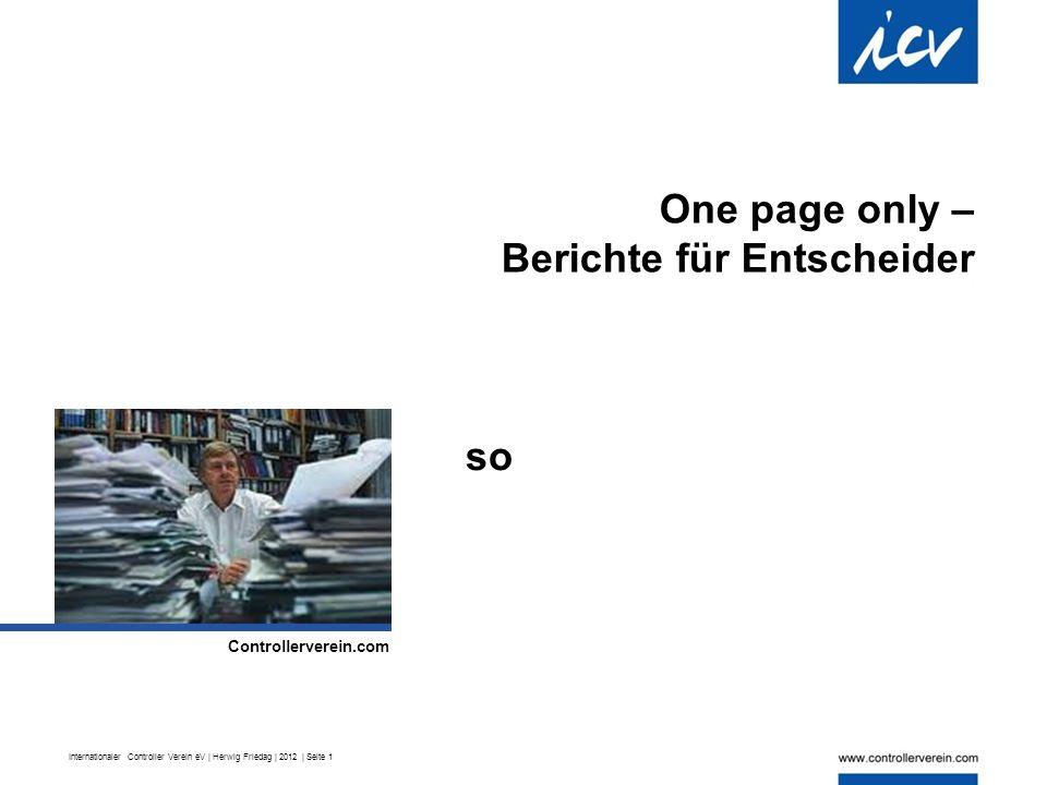 Internationaler Controller Verein eV | Herwig Friedag | 2012 | Seite 1 One page only – Berichte für Entscheider.