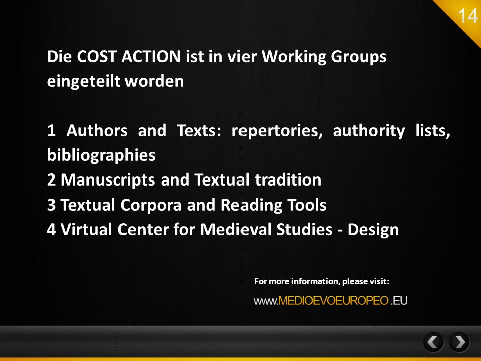 Die COST ACTION ist in vier Working Groups eingeteilt worden 1 Authors and Texts: repertories, authority lists, bibliographies 2 Manuscripts and Textu