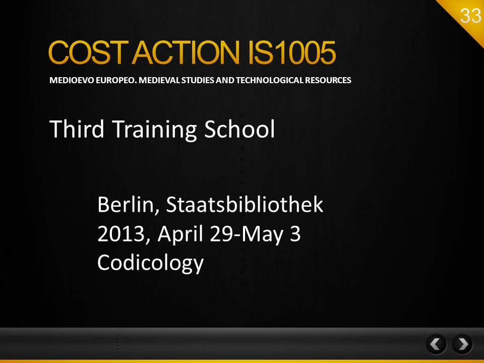 MEDIOEVO EUROPEO. MEDIEVAL STUDIES AND TECHNOLOGICAL RESOURCES Third Training School Berlin, Staatsbibliothek 2013, April 29-May 3 Codicology