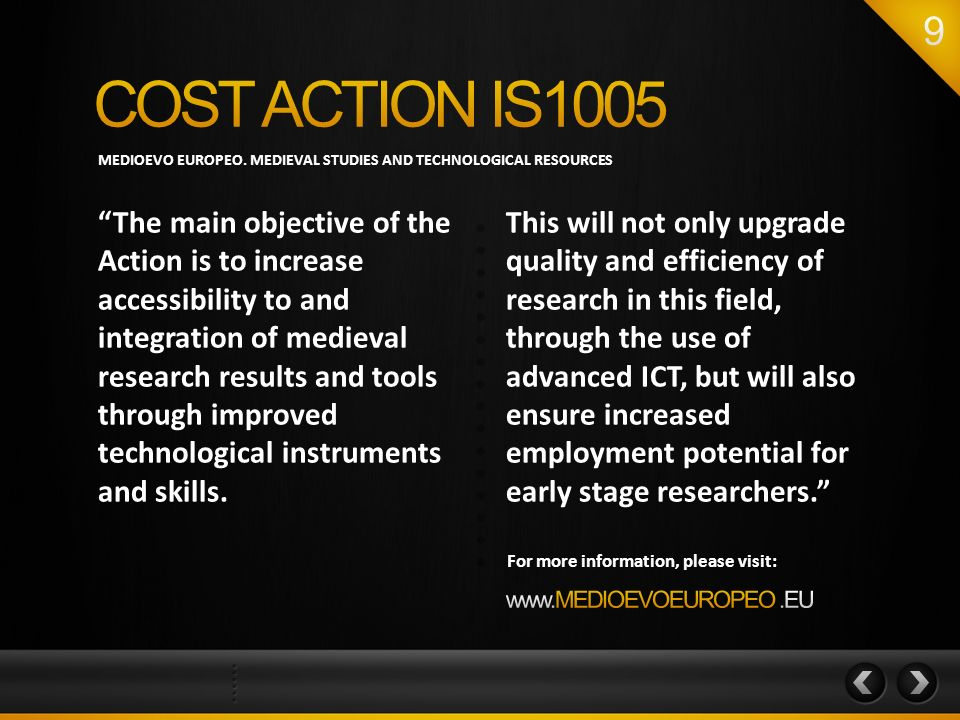 "MEDIOEVO EUROPEO. MEDIEVAL STUDIES AND TECHNOLOGICAL RESOURCES ""The main objective of the Action is to increase accessibility to and integration of me"