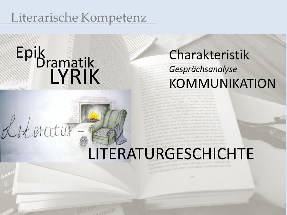 Literarische Kompetenz Charakteristik Gesprächsanalyse KOMMUNIKATION Epik Dramatik LYRIK LITERATURGESCHICHTE