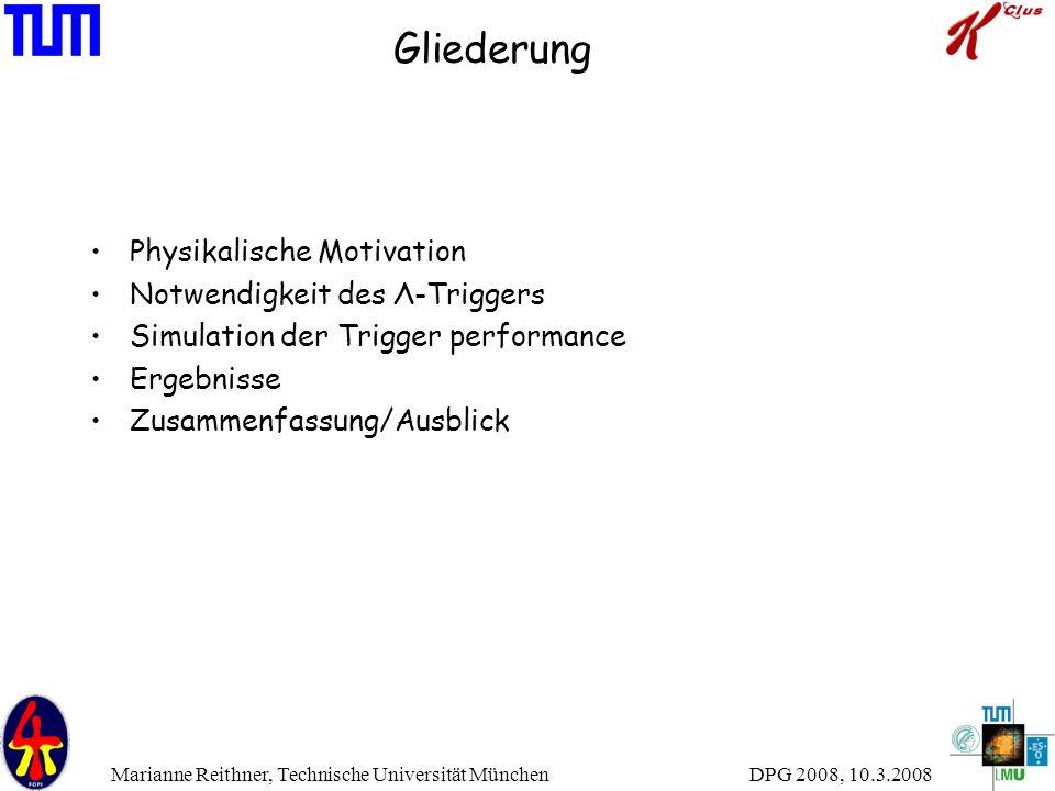 DPG 2008, 10.3.2008 Marianne Reithner, Technische Universität München Gliederung Physikalische Motivation Notwendigkeit des Λ-Triggers Simulation der