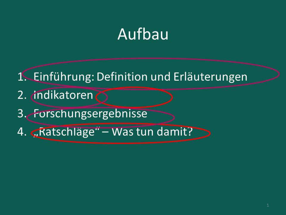 """Aufbau 1.Einführung: Definition und Erläuterungen 2.Indikatoren 3.Forschungsergebnisse 4.""""Ratschläge"""" – Was tun damit? 1"""
