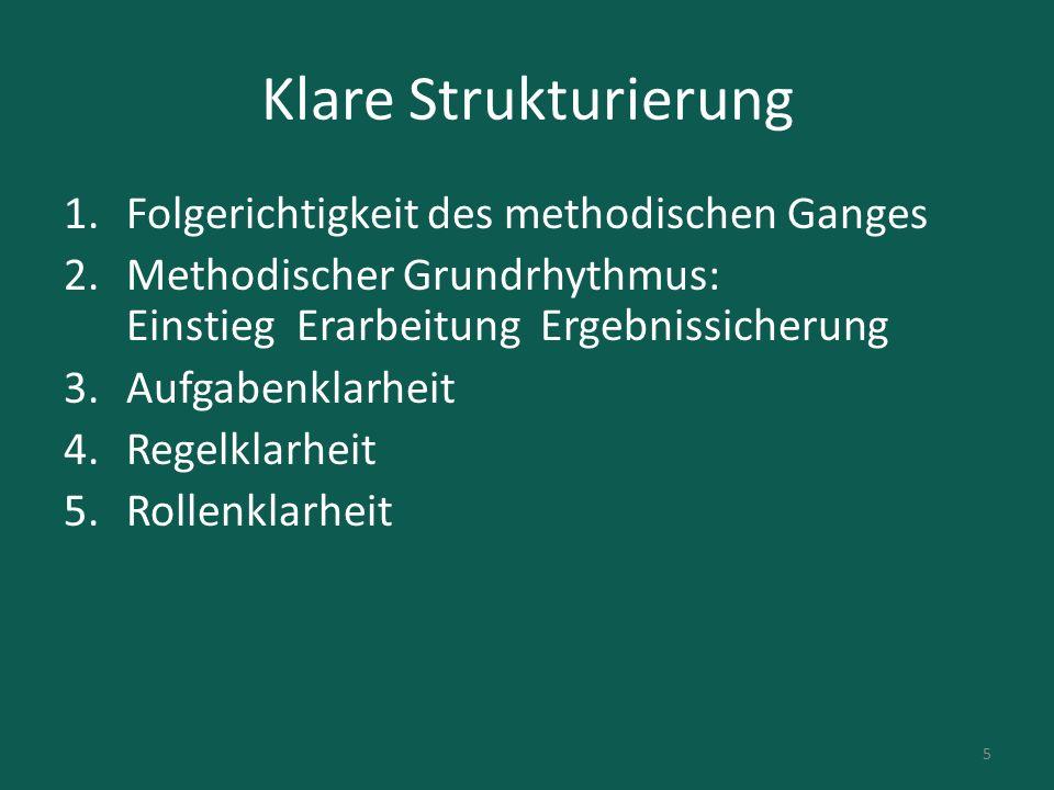 Klare Strukturierung 1.Folgerichtigkeit des methodischen Ganges 2.Methodischer Grundrhythmus: Einstieg Erarbeitung Ergebnissicherung 3.Aufgabenklarhei