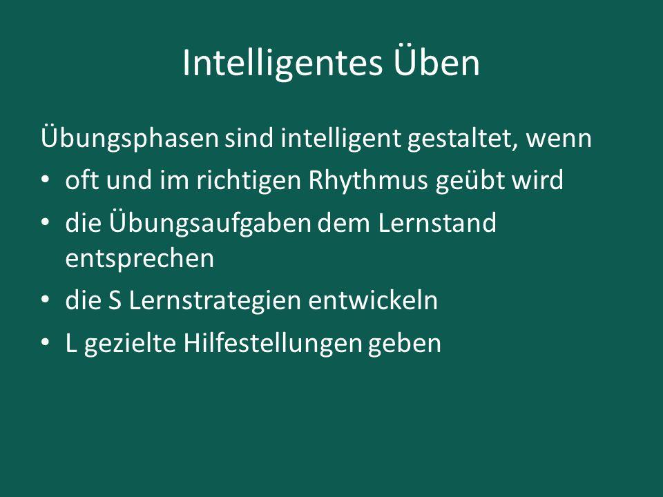 Intelligentes Üben Übungsphasen sind intelligent gestaltet, wenn oft und im richtigen Rhythmus geübt wird die Übungsaufgaben dem Lernstand entsprechen