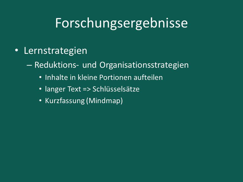 Forschungsergebnisse Lernstrategien – Reduktions- und Organisationsstrategien Inhalte in kleine Portionen aufteilen langer Text => Schlüsselsätze Kurz