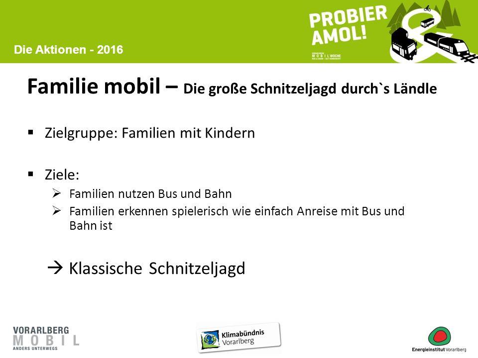 Familie mobil – Die große Schnitzeljagd durch`s Ländle  Zielgruppe: Familien mit Kindern  Ziele:  Familien nutzen Bus und Bahn  Familien erkennen