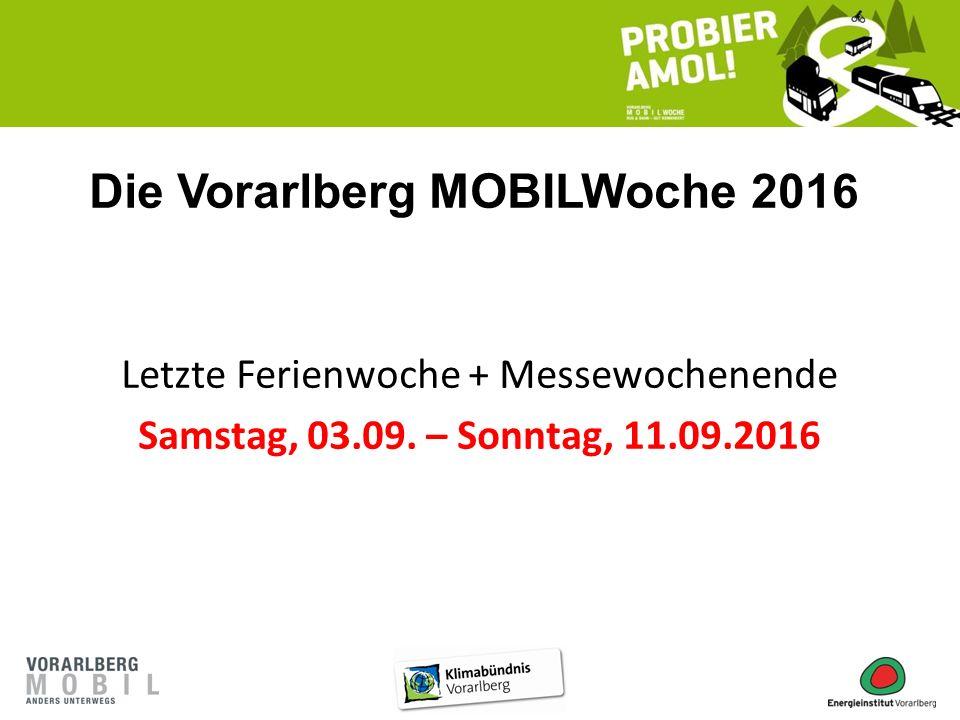 Die Vorarlberg MOBILWoche 2016 Letzte Ferienwoche + Messewochenende Samstag, 03.09. – Sonntag, 11.09.2016