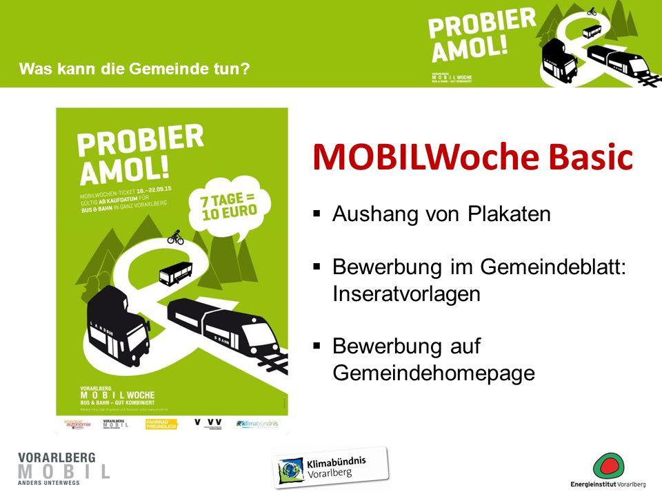 MOBILWoche Basic  Aushang von Plakaten  Bewerbung im Gemeindeblatt: Inseratvorlagen  Bewerbung auf Gemeindehomepage Was kann die Gemeinde tun?