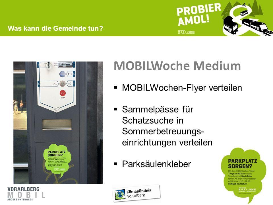 MOBILWoche Medium  MOBILWochen-Flyer verteilen  Sammelpässe für Schatzsuche in Sommerbetreuungs- einrichtungen verteilen  Parksäulenkleber Was kann die Gemeinde tun