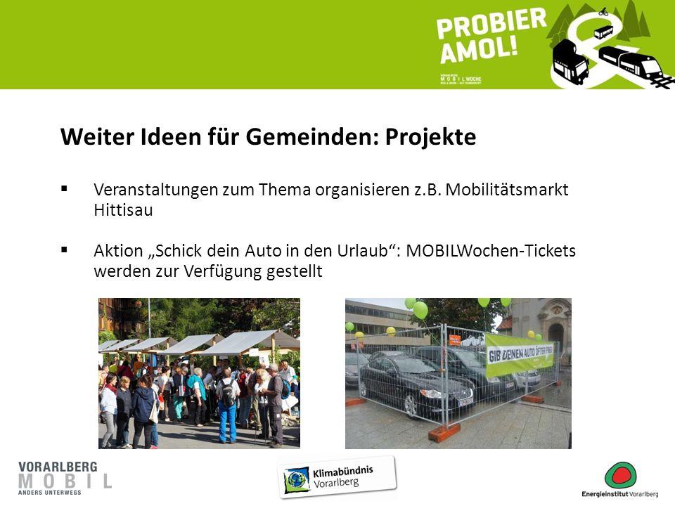 """Weiter Ideen für Gemeinden: Projekte  Veranstaltungen zum Thema organisieren z.B. Mobilitätsmarkt Hittisau  Aktion """"Schick dein Auto in den Urlaub"""":"""