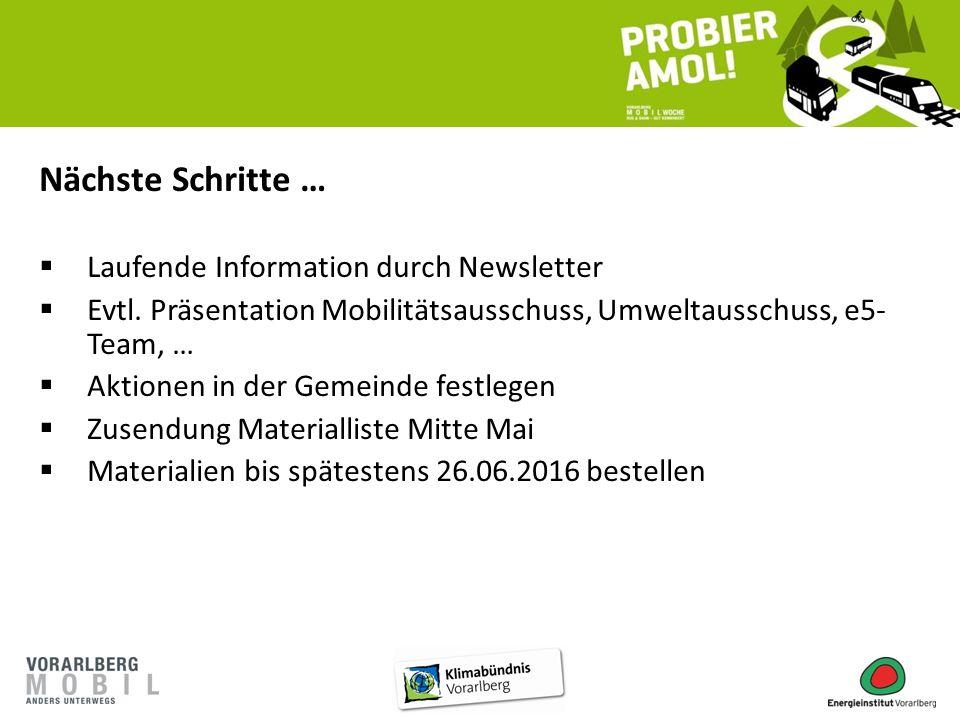 Nächste Schritte …  Laufende Information durch Newsletter  Evtl. Präsentation Mobilitätsausschuss, Umweltausschuss, e5- Team, …  Aktionen in der Ge